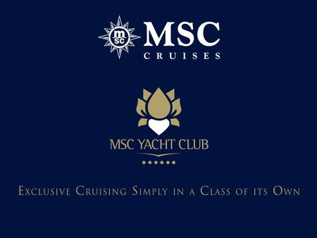 "EXCLUSIVITY AND PRIVACY IN A WORLD OF CHOICE MSC YACHT CLUB ""The ultimate cruising experience on board of MSC Fantasia and MSC Splendida."" The MSC YACHT."