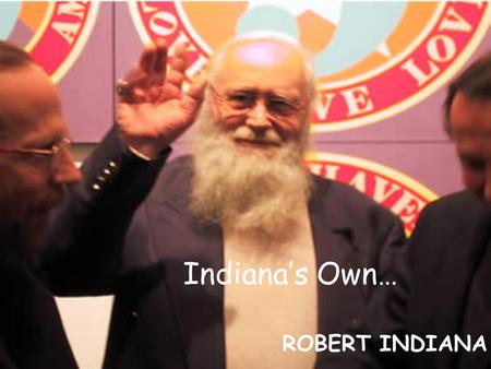 Indiana's Own… ROBERT INDIANA. Biography… Robert (Clark) Indiana (1928-), born in New Castle, Indiana Born Robert Clark, Robert Indiana eventually adopted.