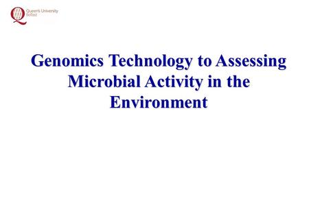 Genomics Technology to Assessing Microbial Activity in the Environment.