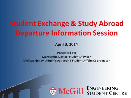 Student Exchange & Study Abroad Departure Information Session April 3, 2014 Presented by: Marguerite Dexter, Student Advisor Melissa Kinney, Administrative.