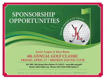 261 NW 13th Street, Boca Raton, FL 33432 |    | (561) 620-2448 option 2 JLBR GOLF CLASSIC SPONSORSHIP PACKAGE.