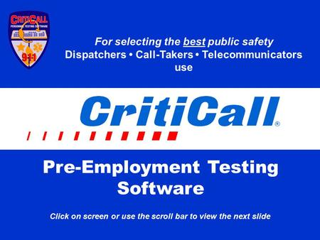 Pre-Employment Testing Software For selecting the best public safety Dispatchers Call-Takers Telecommunicators use Click on screen or use the scroll bar.