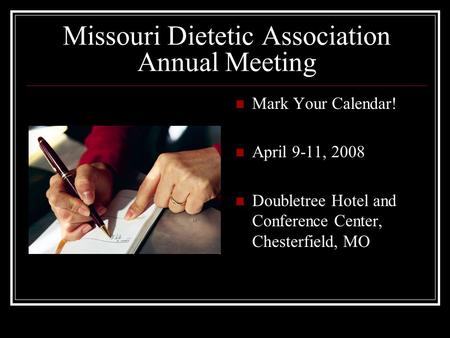 Missouri Dietetic Association Annual Meeting Mark Your Calendar! April 9-11, 2008 Doubletree Hotel and Conference Center, Chesterfield, MO.