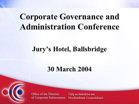 Corporate Governance and Administration Conference Jury's Hotel, Ballsbridge 30 March 2004.