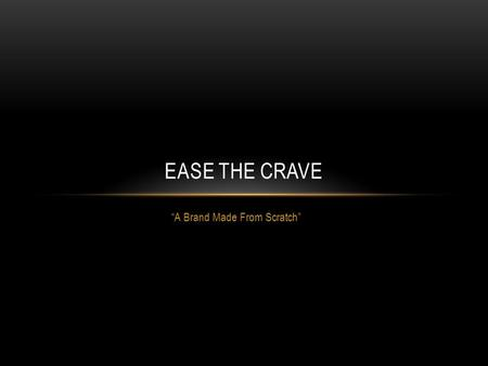 """A Brand Made From Scratch"" EASE THE CRAVE. EASE THE CRAVE SNEAKER EXPO. The Ease The Crave team has teamed up to bring a new twist on the traditional."