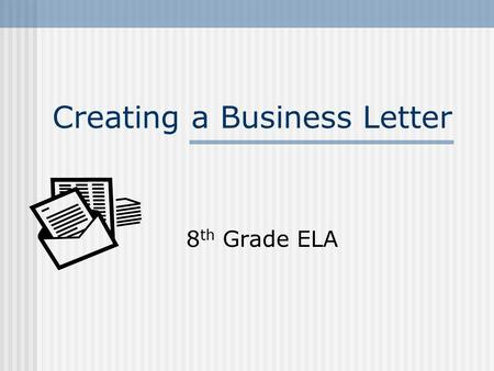 Creating a Business Letter 8 th Grade ELA. Resource Pages Pages 835-838 in ELA textbook I will also put this ppt online on my webpage. 2.