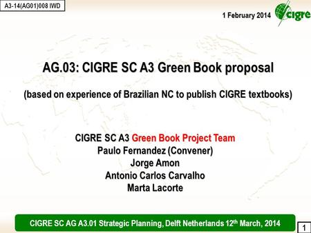 1 AG.03: CIGRE SC A3 Green Book proposal (based on experience of Brazilian NC to publish CIGRE textbooks) CIGRE SC A3 Green Book Project Team Paulo Fernandez.