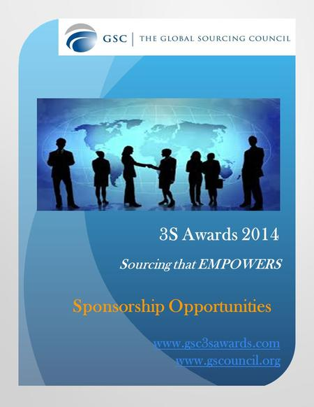 3S Awards 2014 Sourcing that EMPOWERS Sponsorship Opportunities www.gsc3sawards.com www.gscouncil.org.