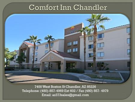 7400 West Boston St Chandler, AZ 85226 Telephone: (480)-857-4969 Ext 602 / Fax (480) 857- 4979