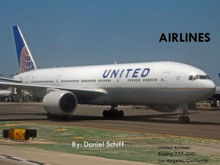 AIRLINES By: Daniel Schiff United Airlines Boeing 777-200 Los Angeles, California.