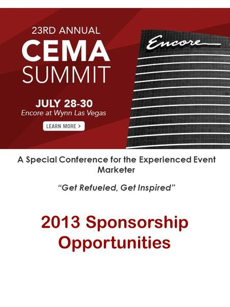 "2013 Sponsorship Opportunities A Special Conference for the Experienced Event Marketer ""Get Refueled, Get Inspired"""