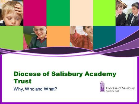 Diocese of Salisbury Academy Trust Why, Who and What?