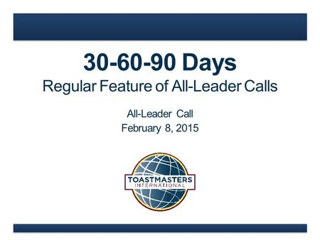 30-60-90 Days Regular Feature of All-Leader Calls All-Leader Call February 8, 2015.