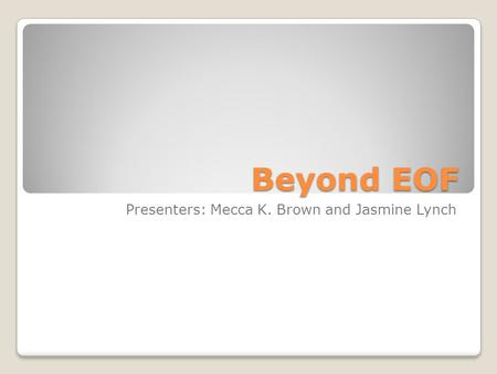 Beyond EOF Presenters: Mecca K. Brown and Jasmine Lynch.