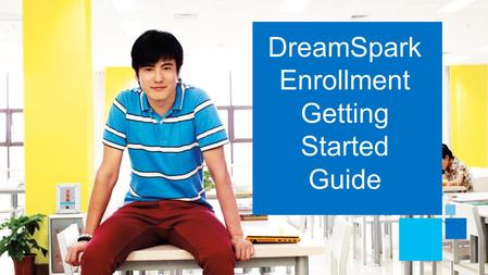 DreamSpark Enrollment Getting Started Guide. DreamSpark Subscription Overview.
