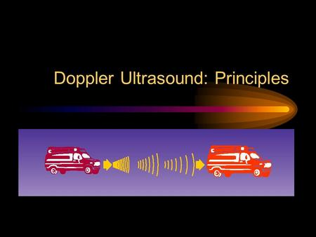 Doppler Ultrasound: Principles. Doppler Effect Shift in perceived frequency when either source or listener are moving relative to one another Familiar.