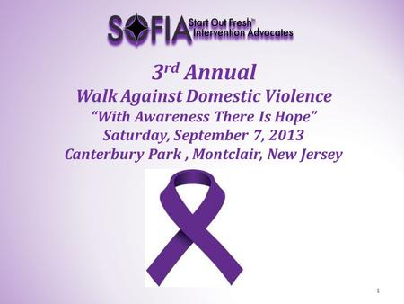 "3 rd Annual Walk Against Domestic Violence ""With Awareness There Is Hope"" Saturday, September 7, 2013 Canterbury Park, Montclair, New Jersey 1."