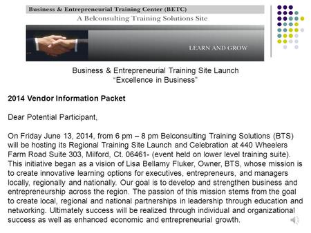 "Business & Entrepreneurial Training Site Launch ""Excellence in Business"" 2014 Vendor Information Packet Dear Potential Participant, On Friday June 13,"