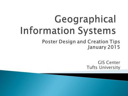 Poster Design and Creation Tips January 2015 GIS Center Tufts University.