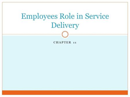 CHAPTER 11 Employees Role in Service Delivery. Service Employees and Their Behavior Why Are Service Employees So Important? Are All Service Employees.