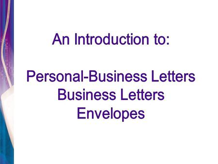 Copyright 2004 South-Western/Thomson LearningSlide 2 Personal-Business Letter Terms Personal-Business Letter – A letter from an individual to a business/individual.