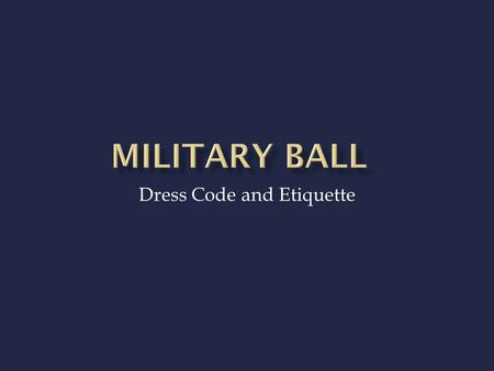 Dress Code and Etiquette 2014 Western Alamance NJROTC NAVY BALL October 17 th 1830 at the Alamance Country Club.