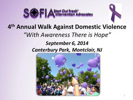 "4 th Annual Walk Against Domestic Violence ""With Awareness There is Hope"" September 6, 2014 Canterbury Park, Montclair, NJ 1."