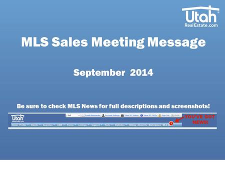 MLS Sales Meeting Message September 2014 Be sure to check MLS News for full descriptions and screenshots!