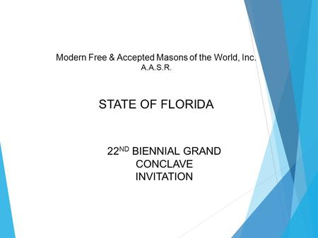 Modern Free & Accepted Masons of the World, Inc. A.A.S.R. STATE OF FLORIDA 22 ND BIENNIAL GRAND CONCLAVE INVITATION.