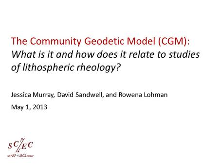 The Community Geodetic Model (CGM): What is it and how does it relate to studies of lithospheric rheology? Jessica Murray, David Sandwell, and Rowena Lohman.