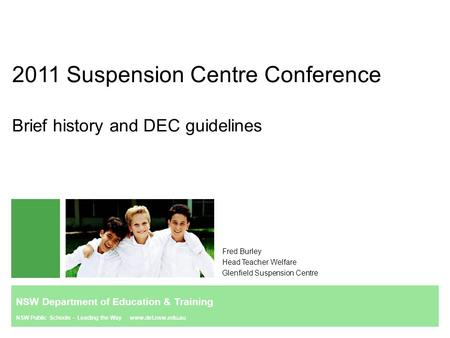 2011 Suspension Centre Conference Brief history and DEC guidelines Fred Burley Head Teacher Welfare Glenfield Suspension Centre NSW Department of Education.