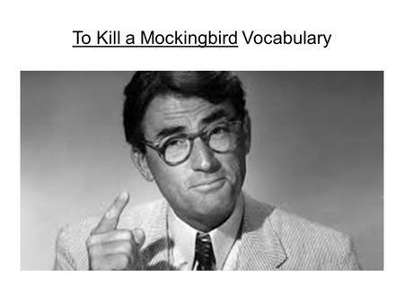 "To Kill a Mockingbird Vocabulary. 1. Sojourn ""My sojourn in the corner was a short one. Saved by the bell, Miss Caroline watched the class file out for."
