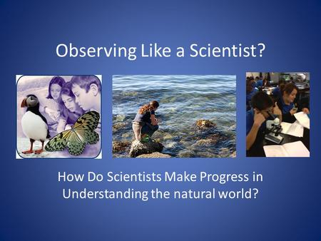 Observing Like a Scientist?