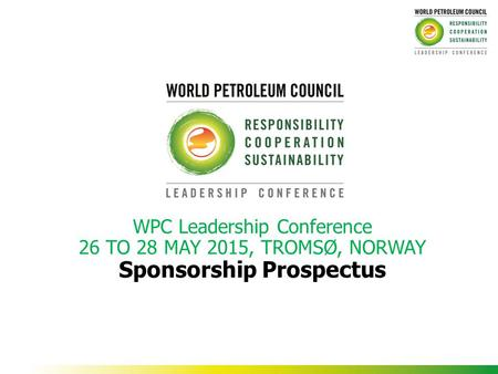 WPC Leadership Conference 26 TO 28 MAY 2015, TROMSØ, NORWAY Sponsorship Prospectus.