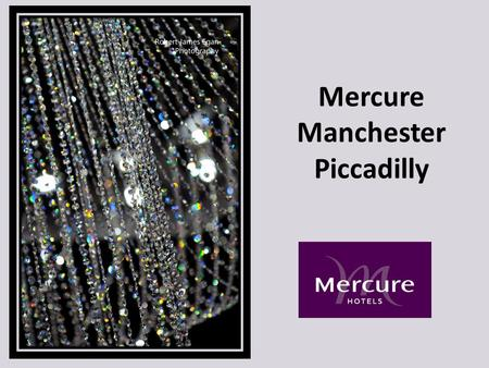 Mercure Manchester Piccadilly. Welcome to the fully refurbished International Suite Following a half million pound refurbishment we are proud to offer.