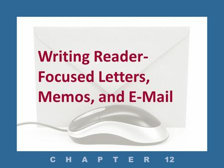 Writing Reader-Focused Letters, Memos, and