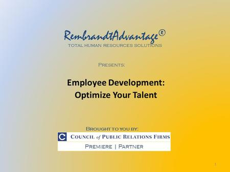 Employee Development: Optimize Your Talent Premiere | Partner RembrandtAdvantage ® total human resources solutions Brought to you by: Presents: 1.