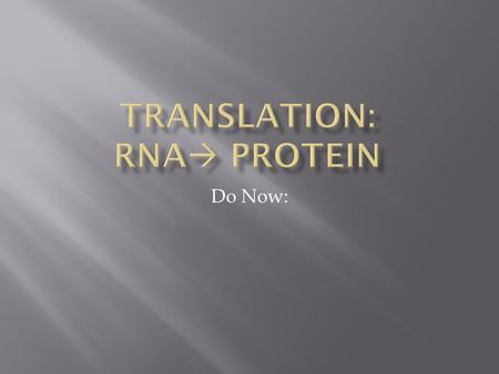 Do Now:.  TRANSCRIPTION: process that makes an RNA copy of DNA.  RNA is single-stranded, and T is replaced by U (A-U; G-C)  RNA polymerase makes RNA,