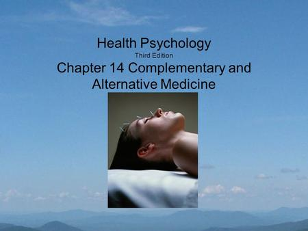 Health Psychology Third Edition Chapter 14 Complementary and Alternative Medicine.