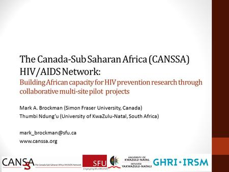 The Canada-Sub Saharan Africa (CANSSA) HIV/AIDS Network: Building African capacity for HIV prevention research through collaborative multi-site pilot projects.