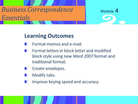Module Business Correspondence Essentials Learning Outcomes Format memos and e-mail. Format letters in block letter and modified block style using new.