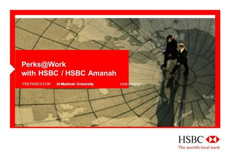 with HSBC / HSBC Amanah PREPARED FOR:Al-Madinah University DATE:27/04/2011.