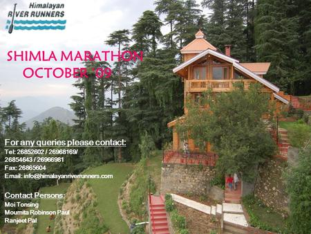 SHIMLA MARATHON OCTOBER '09  For any queries please contact:  Tel: 26852602 / 26968169/  26854643 / 26966981  Fax: 26865604 