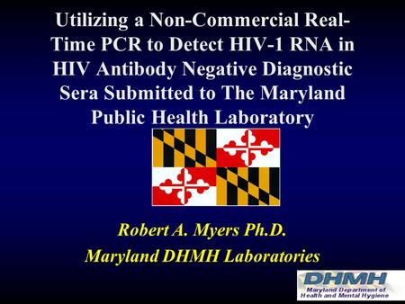 Utilizing a Non-Commercial Real- Time PCR to Detect HIV-1 RNA in HIV Antibody Negative Diagnostic Sera Submitted to The Maryland Public Health Laboratory.