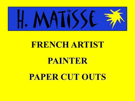 FRENCH ARTISTPAINTER PAPER CUT OUTS. HENRY MATISSE 1869-1954 PAINTED BIRGHT PAINTINGS WITH PATTERNS BECAME VERY ILL AND BEDRIDDEN CREATED PICTURES CUT.