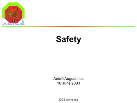 André Augustinus 16 June 2003 DCS Workshop Safety.