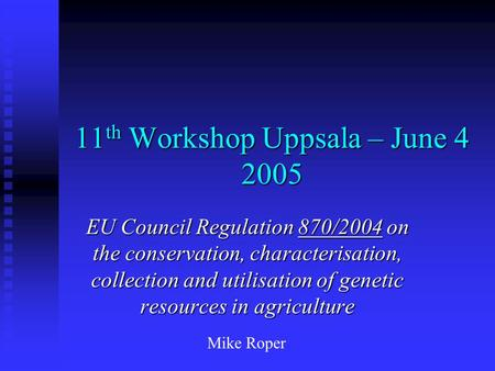 11 th Workshop Uppsala – June 4 2005 EU Council Regulation 870/2004 on the conservation, characterisation, collection and utilisation of genetic resources.
