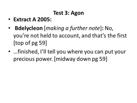 Test 3: Agon Extract A 2005: Bdelycleon [making a further note]: No, you're not held to account, and that's the first [top of pg 59] …finished, I'll tell.