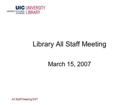 All Staff Meeting 3/07 Library All Staff Meeting March 15, 2007.