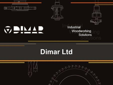 Industrial Woodworking Solutions Industrial Woodworking Solutions Dimar Ltd.
